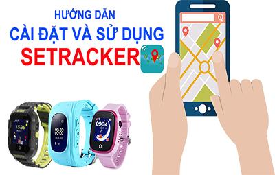 Hướng dẫn cài đặt Setracker 2 quản lý đồng hồ định vị trẻ em hiệu quả