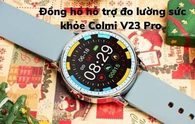 Đồng hồ thông minh Colmi V23 Pro - Sức khỏe là vô giá