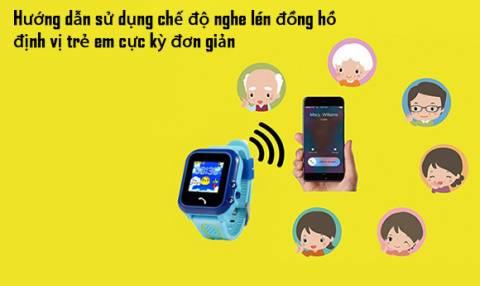 Hướng dẫn sử dụng chế độ nghe lén đồng hồ định vị trẻ em cực kỳ đơn giản